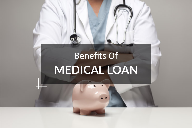 Why Medical Loan ?