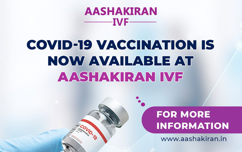 Covid - 19 Vaccination is now available at AASHAKIRAN IVF